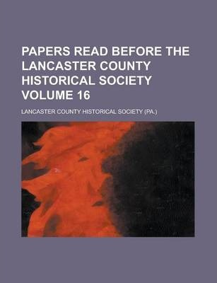 Papers Read Before the Lancaster County Historical Society Volume 16
