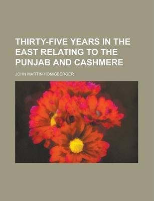 Thirty-Five Years in the East Relating to the Punjab and Cashmere