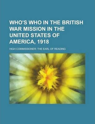 Who's Who in the British War Mission in the United States of America, 1918; High Commissioner