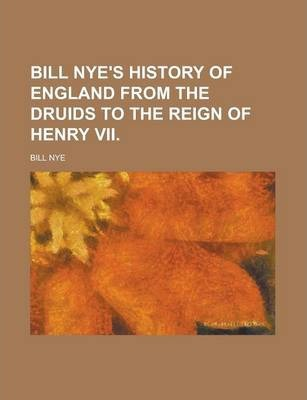 Bill Nye's History of England from the Druids to the Reign of Henry VII