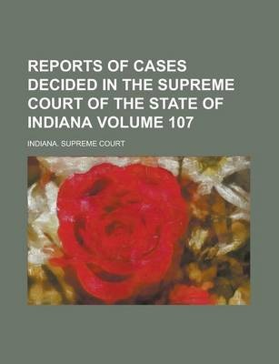 Reports of Cases Decided in the Supreme Court of the State of Indiana Volume 107