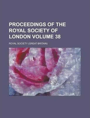 Proceedings of the Royal Society of London Volume 38