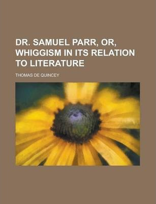 Dr. Samuel Parr, Or, Whiggism in Its Relation to Literature