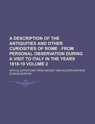 A Description of the Antiquities and Other Curiosities of Rome; With Illustrations from Ancient and Modern Writers Volume 2