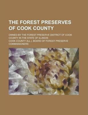 The Forest Preserves of Cook County; Owned by the Forest Preserve District of Cook County in the State of Illinois