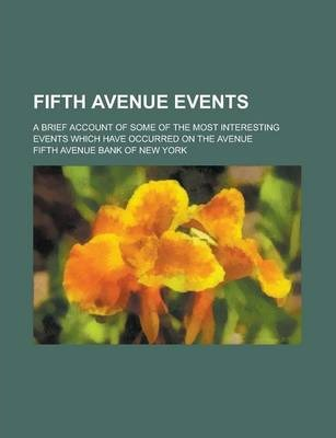Fifth Avenue Events; A Brief Account of Some of the Most Interesting Events Which Have Occurred on the Avenue