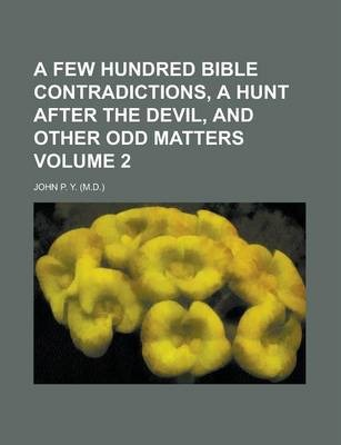 A Few Hundred Bible Contradictions, a Hunt After the Devil, and Other Odd Matters Volume 2