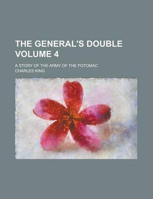 The General's Double; A Story of the Army of the Potomac Volume 4