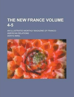 The New France; An Illustrated Monthly Magazine of Franco-American Relations Volume 4-5