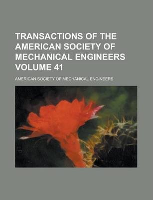 Transactions of the American Society of Mechanical Engineers Volume 41