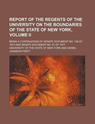 Report of the Regents of the University on the Boundaries of the State of New York, Volume II; Being a Continuation of Senate Document No. 108 of 1873 and Senate Document No. 61 of 1877
