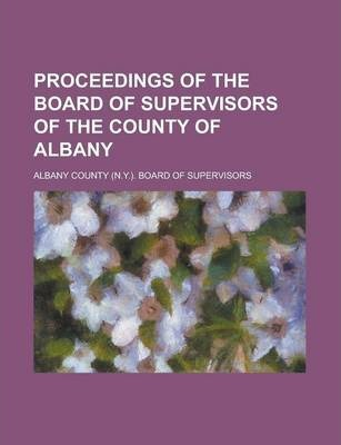 Proceedings of the Board of Supervisors of the County of Albany
