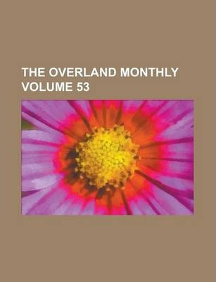 The Overland Monthly Volume 53