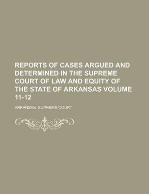 Reports of Cases Argued and Determined in the Supreme Court of Law and Equity of the State of Arkansas Volume 11-12