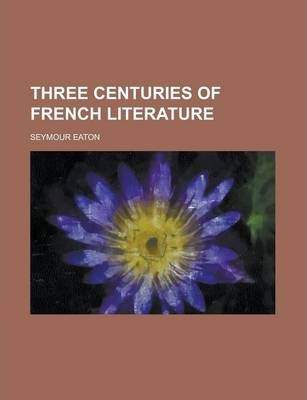 Three Centuries of French Literature