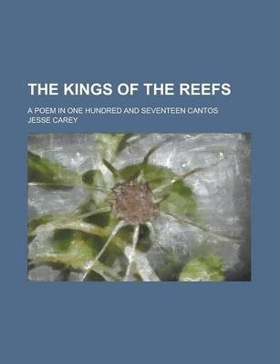The Kings of the Reefs; A Poem in One Hundred and Seventeen Cantos