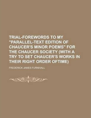Trial-Forewords to My Parallel-Text Edition of Chaucer's Minor Poems for the Chaucer Society (with a Try to Set Chaucer's Works in Their Right Order