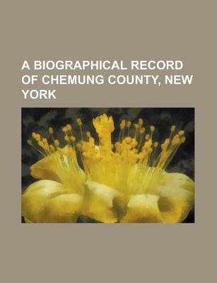 A Biographical Record of Chemung County, New York