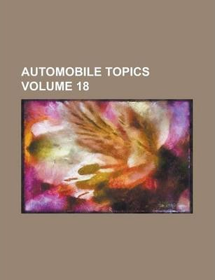 Automobile Topics Volume 18