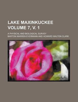 Lake Maxinkuckee; A Physical and Biological Survey Volume 7, V. 1