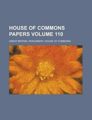 House of Commons Papers Volume 110