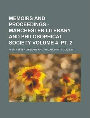 Memoirs and Proceedings - Manchester Literary and Philosophical Society Volume 4, PT. 2