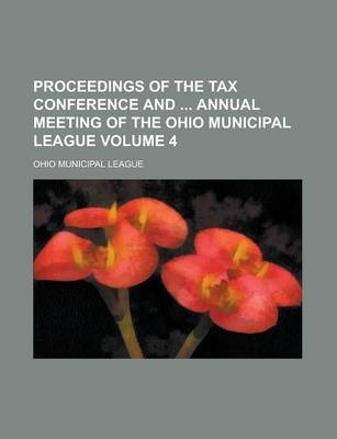 Proceedings of the Tax Conference and Annual Meeting of the Ohio Municipal League Volume 4