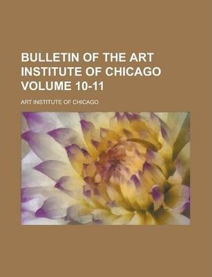 Bulletin of the Art Institute of Chicago Volume 10-11