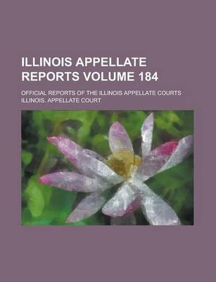 Illinois Appellate Reports; Official Reports of the Illinois Appellate Courts Volume 184
