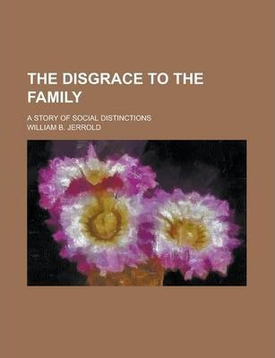 The Disgrace to the Family; A Story of Social Distinctions