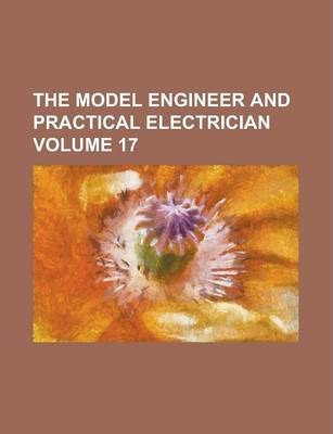The Model Engineer and Practical Electrician Volume 17