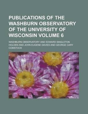 Publications of the Washburn Observatory of the University of Wisconsin Volume 6