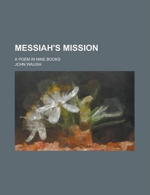 Messiah's Mission; A Poem in Nine Books