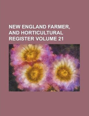 New England Farmer, and Horticultural Register Volume 21