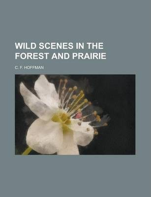 Wild Scenes in the Forest and Prairie