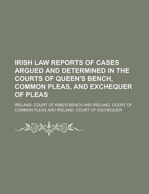 Irish Law Reports of Cases Argued and Determined in the Courts of Queen's Bench, Common Pleas, and Exchequer of Pleas Volume 6