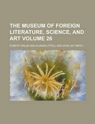 The Museum of Foreign Literature, Science, and Art Volume 26