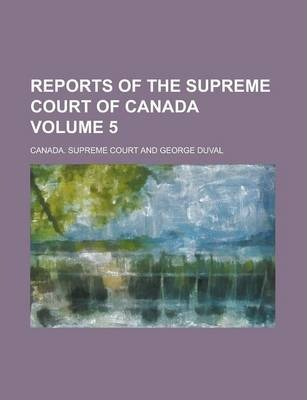 Reports of the Supreme Court of Canada Volume 5