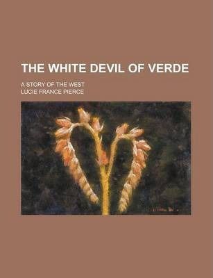 The White Devil of Verde; A Story of the West
