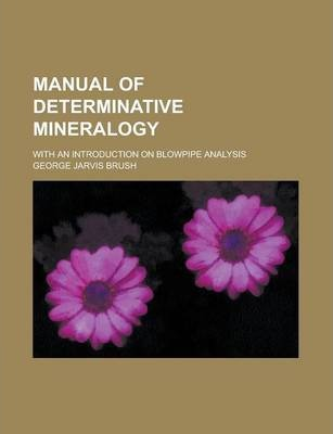 Manual of Determinative Mineralogy; With an Introduction on Blowpipe Analysis