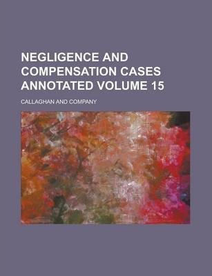 Negligence and Compensation Cases Annotated Volume 15