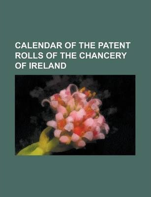 Calendar of the Patent Rolls of the Chancery of Ireland