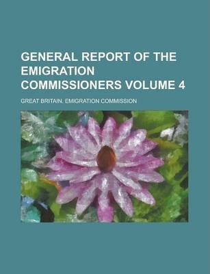 General Report of the Emigration Commissioners Volume 4