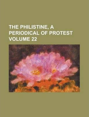 The Philistine, a Periodical of Protest Volume 22