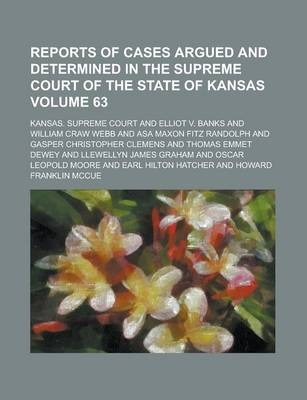 Reports of Cases Argued and Determined in the Supreme Court of the State of Kansas Volume 63