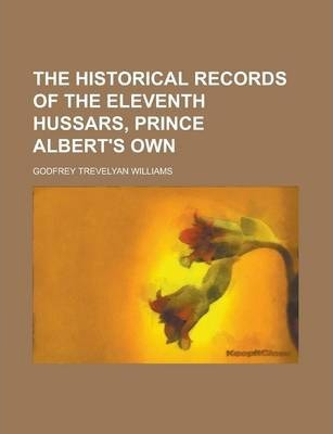 The Historical Records of the Eleventh Hussars, Prince Albert's Own