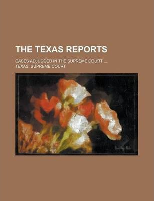 The Texas Reports; Cases Adjudged in the Supreme Court ...