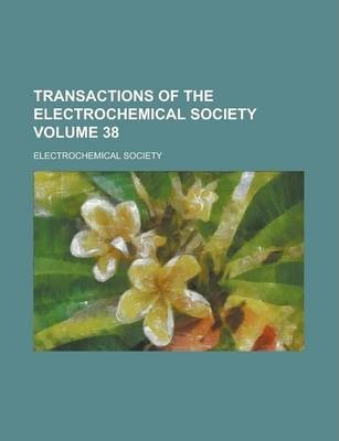 Transactions of the Electrochemical Society Volume 38