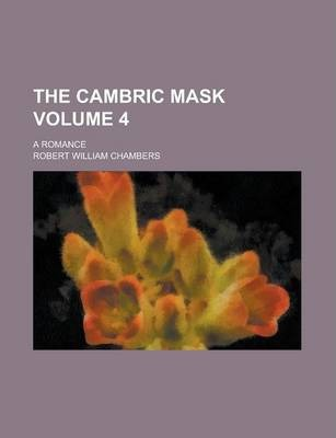 The Cambric Mask; A Romance Volume 4