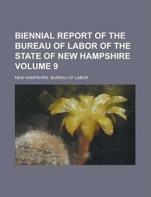 Biennial Report of the Bureau of Labor of the State of New Hampshire Volume 9